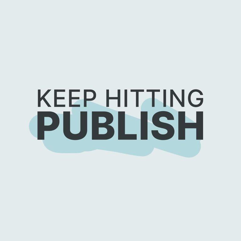 Keep hitting publish